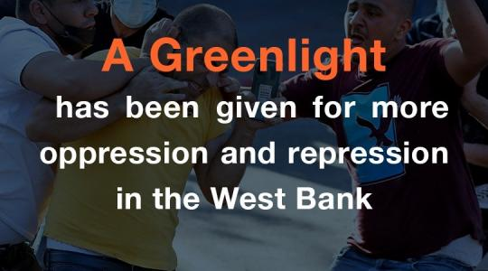 A Greenlight has been given for more oppression and repression in the West Bank